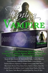 Taming the Vampire: Over 25 All New Paranormal Alpha Male Tales of Contemporary, Military, Shifters, Billionaires, Werewolves, Magic, Fae, Witches, Dragons, Demons & More ebook by Mandy M. Roth,Michelle M. Pillow,Jennifer Ashley,Charlene Hartnady,Teresa Gabelman,Celia Kyle,Kristen Painter,Colleen Gleason,Yasmine Galenorn,P. Jameson,V. Vaughn,Carmen Caine,Marie Mason,Mina Carter,Deanna Chase,Emma Storm,Patricia A. Rasey,Alyssa Day,Caridad Pineiro,Erin Kellison,Laurie London,Selene Charles,Chloe Cole,Elle Thorne,Tasha Black,JC Andrijeski,Jaide Fox,Tracey H. Kitts