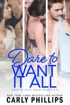 Dare to Want It All - Dare to Love Collection Books 4 - 6 ebook by Carly Phillips