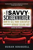 The Savvy Screenwriter ebook by Susan Kouguell