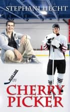 Cherry Picker (Blue Line Hockey #7) ebook by Stephani Hecht