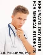 Rheumatology Notes for Medical Students ebook by J.R. Phillip, MD, PhD