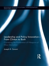 Leadership and Policy Innovation – From Clinton to Bush - Countering the Proliferation of Weapons of Mass Destruction ebook by Joseph R. Cerami