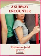 A Subway Encounter ebook by Rushmore Judd