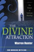 The Divine Attraction: The Power of Intimate Worship ebook by