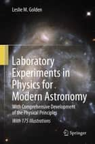 Laboratory Experiments in Physics for Modern Astronomy ebook by Leslie M. Golden