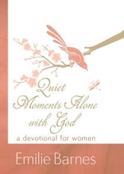 Quiet Moments Alone with God - A Devotional for Women ebook by Emilie Barnes