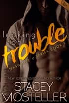 Looking for Trouble ebook by Stacey Mosteller