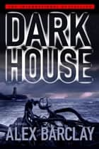 Darkhouse ebook by Alex Barclay