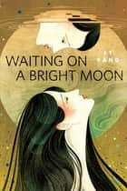 Waiting on a Bright Moon - A Tor.com Original eBook by JY Yang