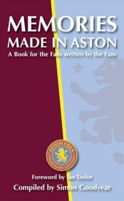 Memories Made in Aston: A Book for the Fans written by the Fans ebook by Simon Goodyear
