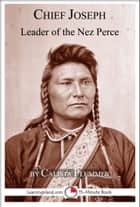 Chief Joseph: Leader of the Nez Perce: A 15-Minute Book ebook by Calista Plummer