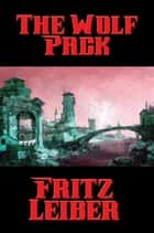 The Wolf Pack ebook by Fritz Leiber