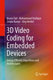 3D Video Coding for Embedded Devices - Energy Efficient Algorithms and Architectures ebook by Bruno Zatt,Muhammad Shafique,Sergio Bampi,Jörg Henkel