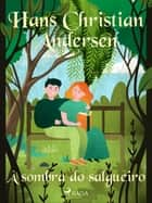 À sombra do salgueiro ebook by Hans Christian Andersen, Pepita de Leão