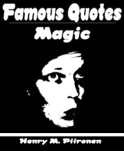 Famous Quotes on Magic ebook by Henry M. Piironen