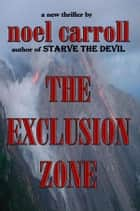 The Exclusion Zone ebook by Noel Carroll