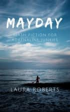 Mayday: Flash Fiction for Adrenaline Junkies ebook by Laura Roberts