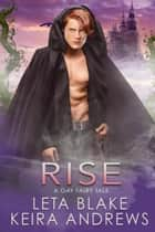 Rise - A Gay Fairy Tale ebook by Keira Andrews, Leta Blake