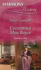 L'eccentrica Miss Boyce ebook by Juliet Landon