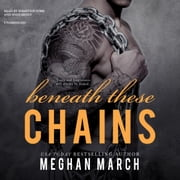Beneath These Chains audiobook by Meghan March