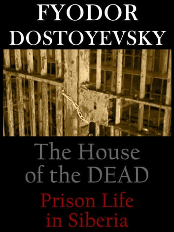 fyodor dostoyevsky s the house of the dead Fyodor dostoyevsky (the house of the dead, 1862) it is not possible to eat me  without insisting that i sing praises of my devourer fyodor dostoyevsky it's the.