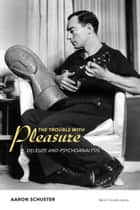 The Trouble with Pleasure - Deleuze and Psychoanalysis ebook by Aaron Schuster