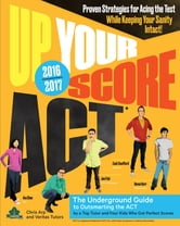 Up Your Score: ACT, 2016-2017 Edition - The Underground Guide ebook by Chris Arp,Ava Chen,Jon Fish,Zack Swafford,Devon Kerr,Veritas Tutors and Test Prep