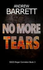 No More Tears - SOCO Roger Conniston, #3 ebook by Andrew Barrett