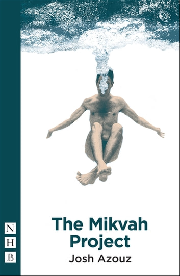 The Mikvah Project (NHB Modern Plays) ebook by Josh Azouz