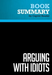 Summary of Arguing with Idiots: How to Stop Small Minds and Big Government - Glenn Beck ebook by Capitol Reader