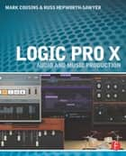 Logic Pro X - Audio and Music Production 電子書 by Mark Cousins, Russ Hepworth-Sawyer