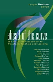 Ahead of the Curve - The Power of Assessment to Transform Teaching and Learning ebook by Douglas B. Reeves