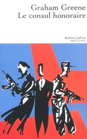 Le consul honoraire ebook by Graham GREENE