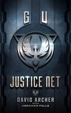 GU: Justice Net ebook by David Archer,Abraham Falls