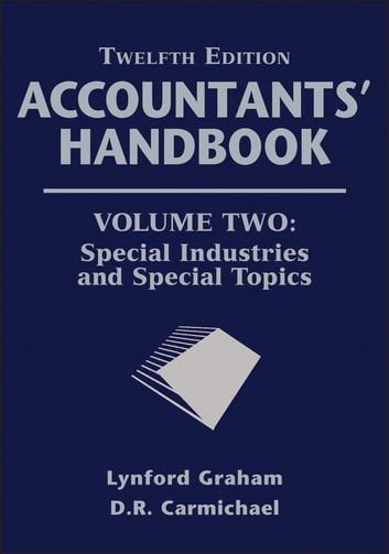 Accountants' Handbook, Special Industries and Special Topics ebook by D. R. Carmichael,Lynford Graham