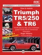 How to Restore Triumph TR5, TR250 & TR6 ebook by Roger Williams
