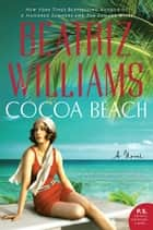 Cocoa Beach - A Novel ebook by Beatriz Williams