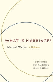 What Is Marriage? - Man and Woman: A Defense ebook by Sherif Girgis,Ryan T Anderson,Robert P George