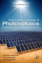 Practical Handbook of Photovoltaics - Fundamentals and Applications ebook by Augustin McEvoy, Tom Markvart, Luis Castaner