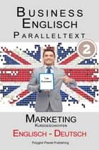 Business Englisch - Paralleltext - Marketing (Kurzgeschichten) Englisch - Deutsch ebook by Polyglot Planet Publishing
