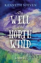 The Well of the North Wind ebook by Kenneth Steven