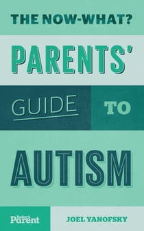 The Now-What? Parents' Guide to Autism (Canada) ebook by Joel Yanofsky