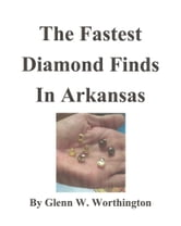 The Fastest Diamond Finds in Arkansas ebook by Glenn W. Worthington