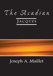 The Acadian - Jacques ebook by Joseph A. Maillet