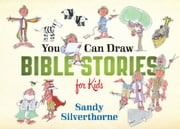 You Can Draw Bible Stories for Kids ebook by Sandy Silverthorne