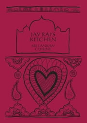 Sri Lankan Cuisine: Jay Rai's Kitchen ebook by Jay Rai