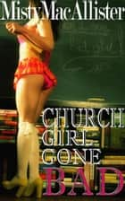 Church Girl Gone Bad ebook by Misty MacAllister