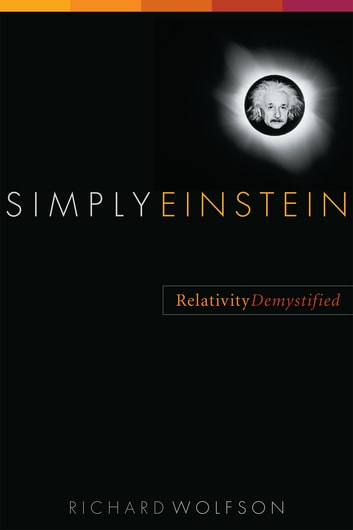 Simply Einstein: Relativity Demystified ebook by Richard Wolfson
