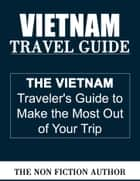 Vietnam Travel Guide ebook by The Non Fiction Author