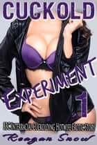 Cuckold Experiment: Part 1 ebook by Reagan Snow